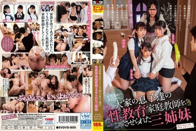 SVDVD-805 These Three Sisters Were Offered A Job As A Sexual Private Tutor To The Landlord's Sons In Return For The Rent